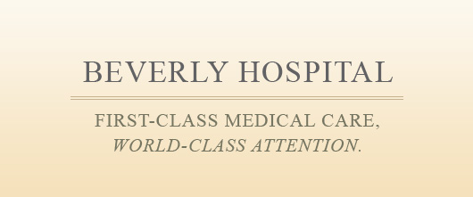 BEVERLY HOSPITAL first-class medical care, world-class attention.
